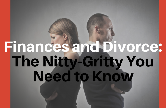 Finances and Divorce: The Nitty-Gritty You Need to Know